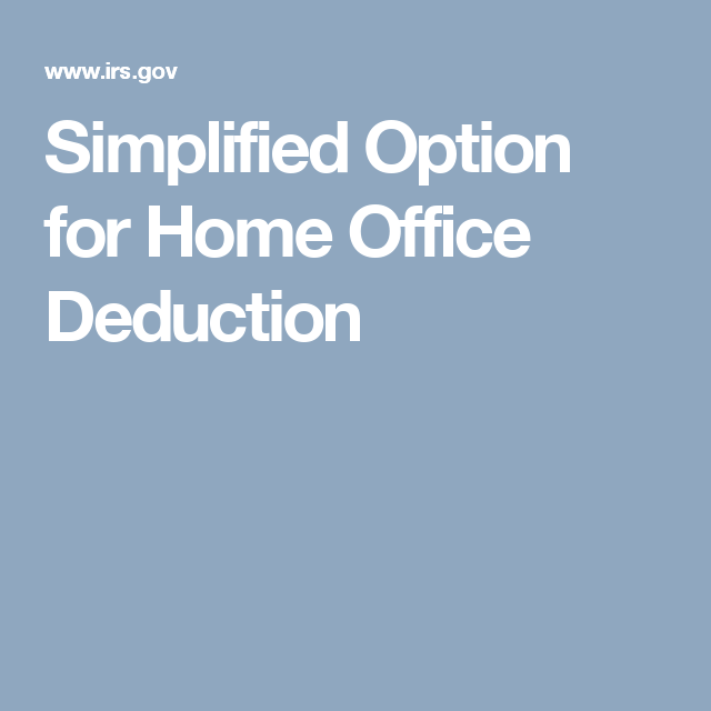 Simplified Option For Home Office Deduction Deduction Simplify Home Office