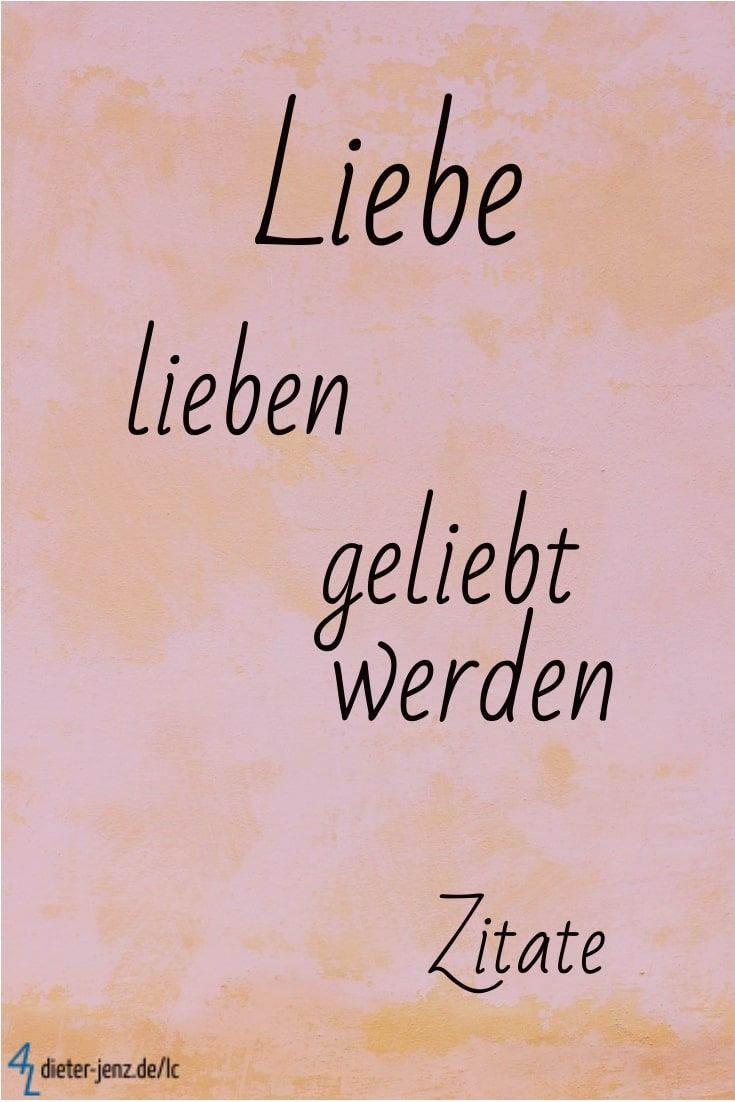 Liebe, lieben, geliebt werden - Zitate | Zitate, Geliebt