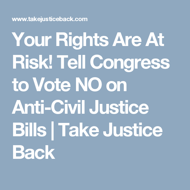 Your Rights Are At Risk! Tell Congress to Vote NO on Anti-Civil Justice Bills | Take Justice Back