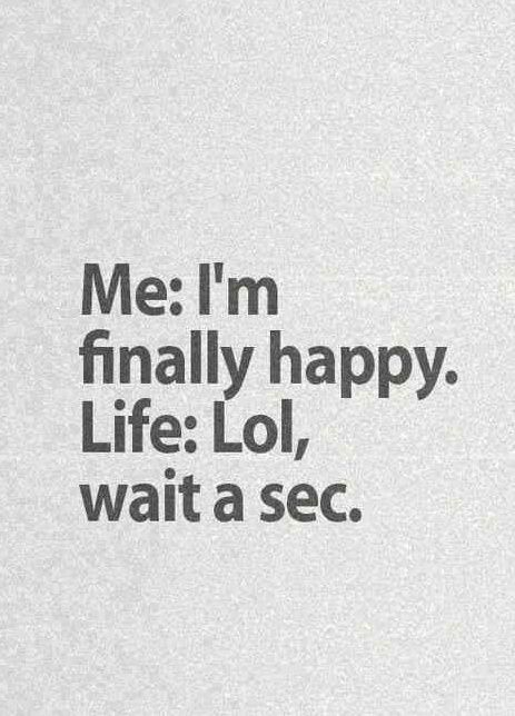 I'm finally happy. Are you sure?