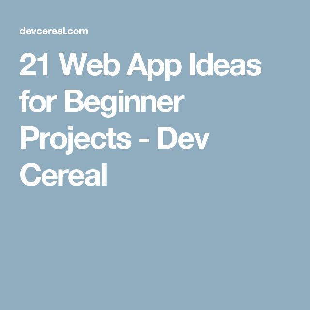 21 Web App Ideas for Beginner Projects - Dev Cereal | Coding and