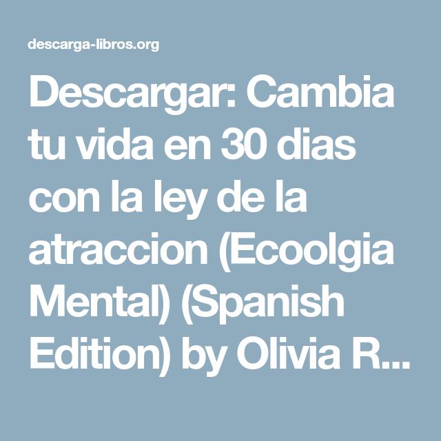 Descargar Cambia Tu Vida En 30 Dias Con La Ley De La Atraccion Ecoolgia Mental Spanish Edition By Olivia Reyes Mendo Cambiar De Vida Ley De Atraccion Vida