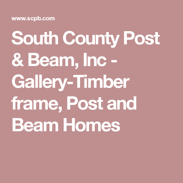 South County Post Beam Inc Gallery Timber Frame Post And Beam Homes Post And Beam Timber Frame Beams