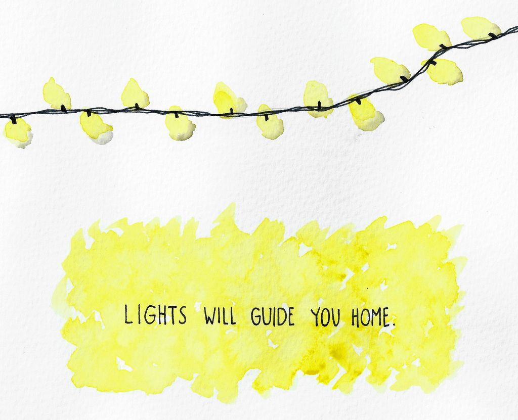 Lights will guide you home, and ignite your bones. -Coldplay ...