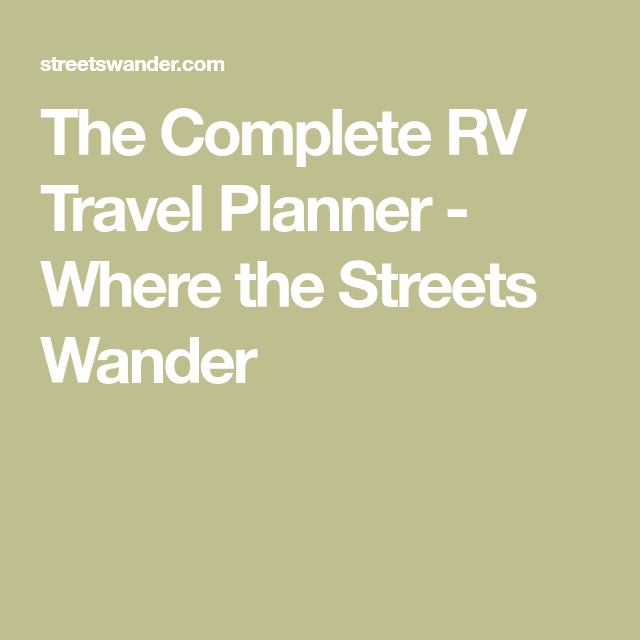 the complete rv travel planner where the streets wander
