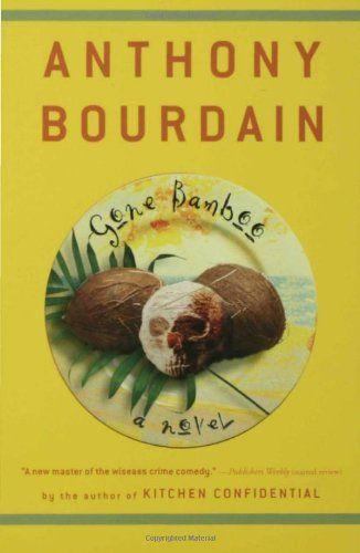 Gone Bamboo By Anthony Bourdain Written In Anthony Bourdain S