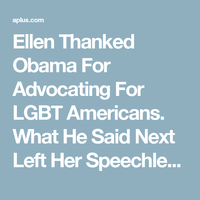 Ellen Thanked Obama For Advocating For LGBT Americans. What He Said Next Left Her Speechless.