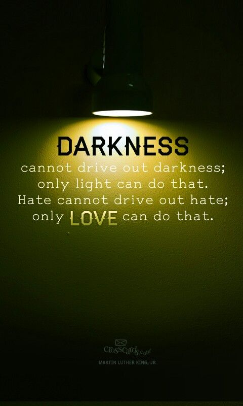 Darkness Cannot Drive Out Darkness Only Light Can Do That Martin Luther King Jr Inspirational Words Powerful Words Quotable Quotes