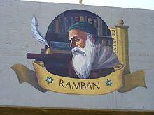 Mosé ben Nahmán, llamado Nahmánides (Gerona, 1194 –- Tierra de Israel, 1270), rabino judeo-español. Conocido en el judaísmo con el acrónimo Ramban (de Rabbi Moshe ben Nahman) y citado en los documentos cristianos como Bonastruc ça Porta. Fue la mayor autoridad rabínica de su época. Nahmánides destacó como filósofo, talmudista y cabalista. Ejerció la Medicina.