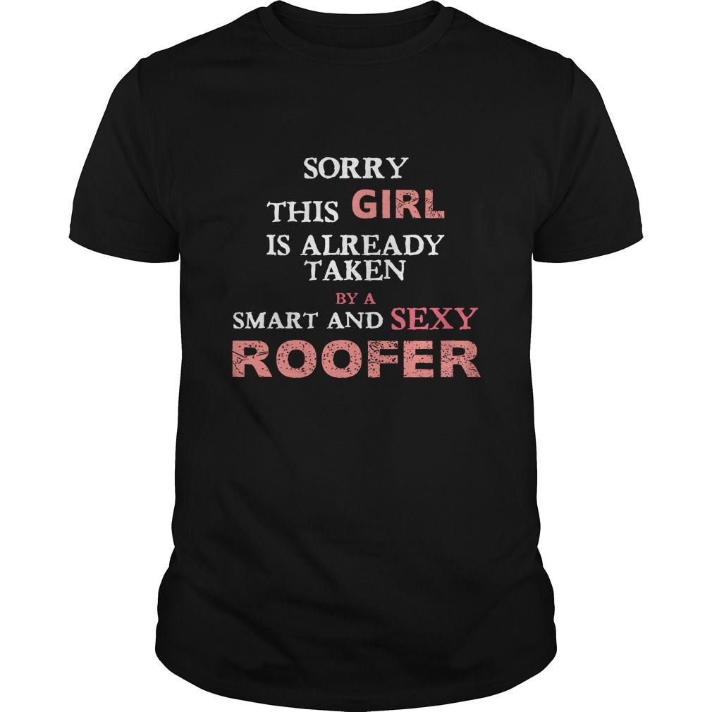 Roofer Sorry this girl is already taken by a smart and sexy Roofer T-Shirts, Hoodies. VIEW DETAIL ==► Funny Tee Shirts