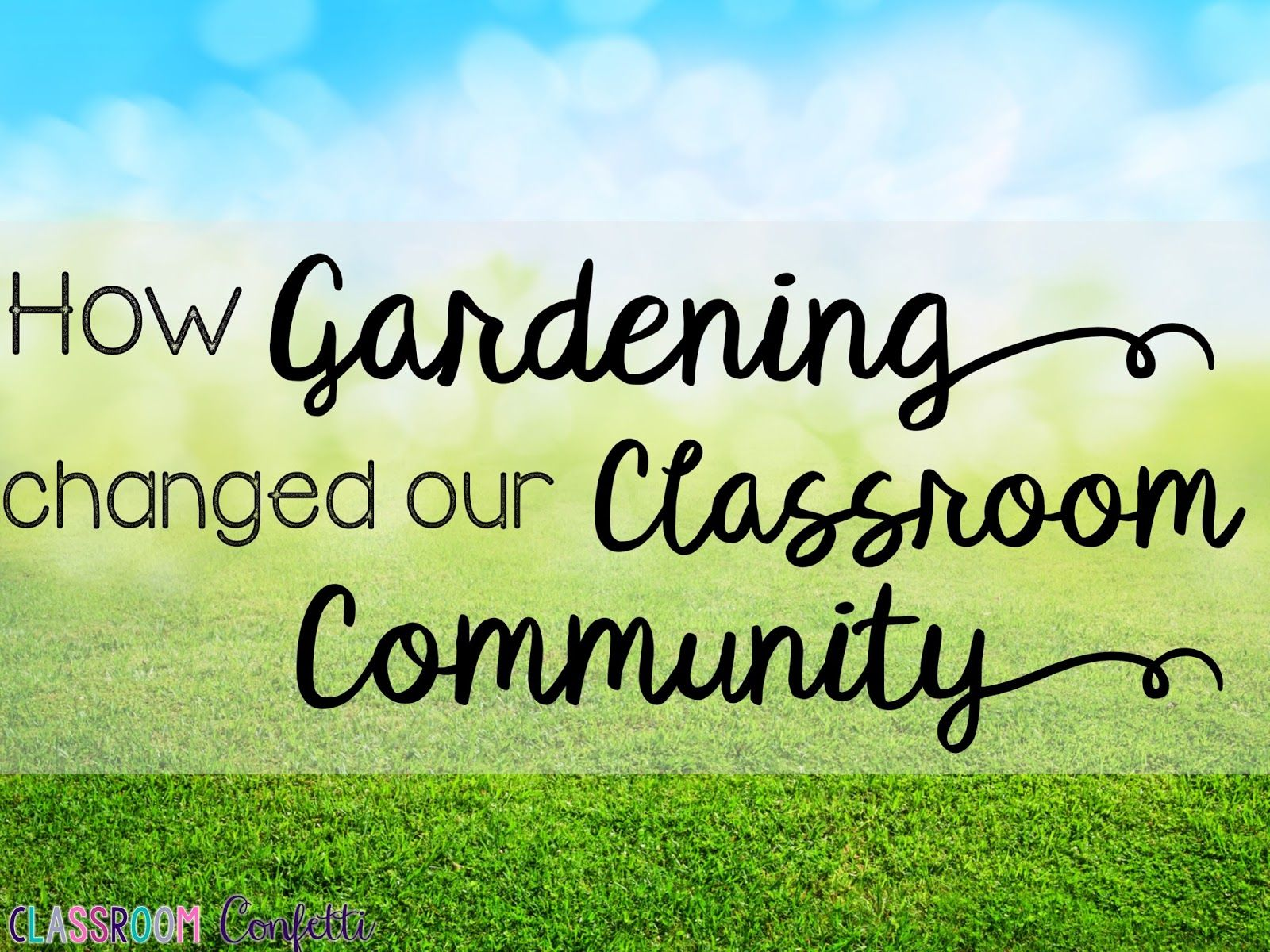 Build A Strong Classroom Community By Adding Gardening To
