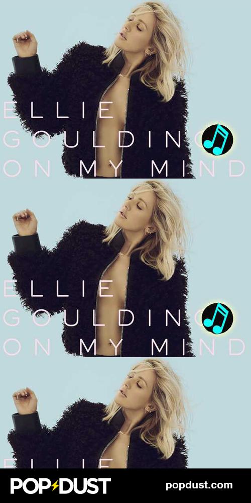 The Singles Bar—Ellie Goulding's 'On My Mind' Is Striking