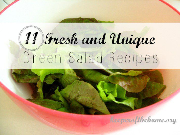 11 Fresh And Unique Green Salad Recipes Keeperofthehome