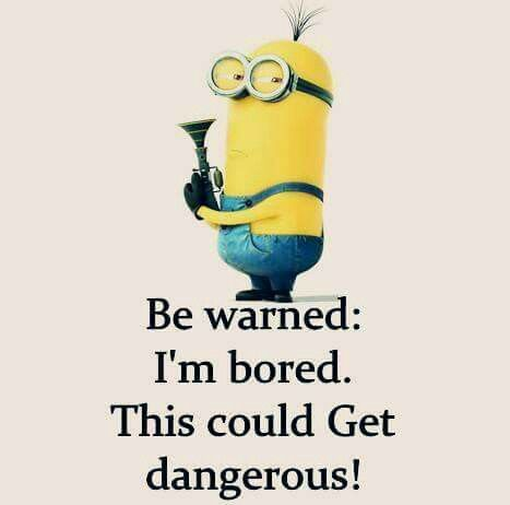 I M Bored Watch Out Minions Im Bored Funny