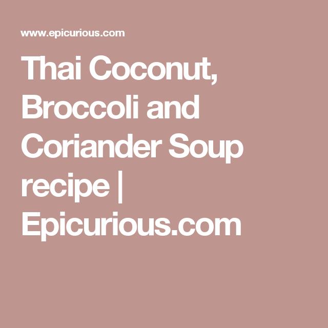 Thai Coconut, Broccoli and Coriander Soup recipe | Epicurious.com