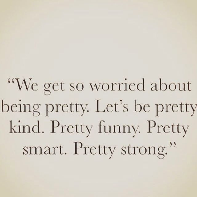 Smart Pretty Girl Quotes: We Get So Worried About Being Pretty. Let's Be Pretty Kind