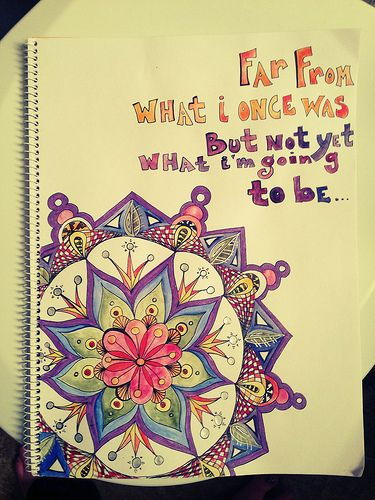 Far from what I once was, but not yet what I'm going to be...- LOVE this mandala!