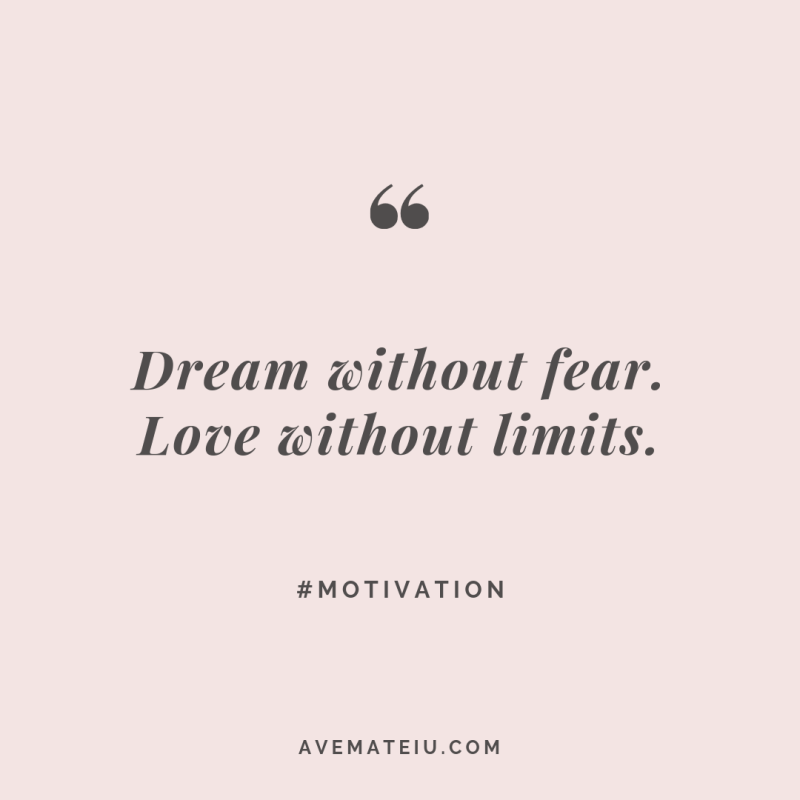 Dream without fear. Love without limits. Quote #278 | Ave Mateiu