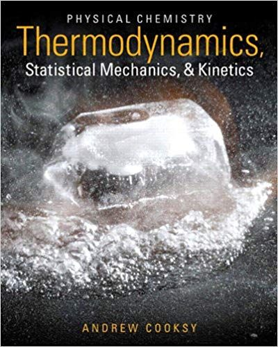 Physical Chemistry: Thermodynamics, Statistical Mechanics, and Kinetics by Andrew Cooksy ISBN-13: 978-0321814159 ISBN-10: 0321814150