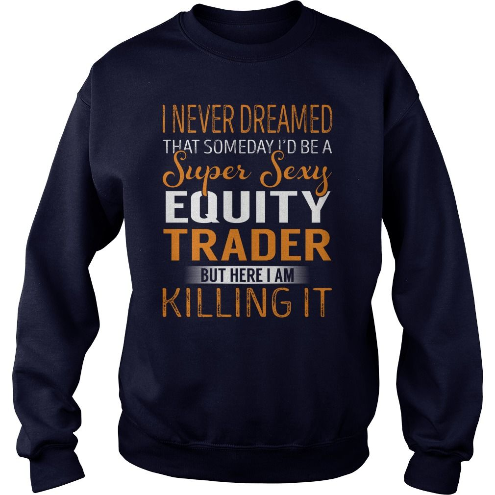 Super Sexy Equity Trader Job Title TShirt #gift #ideas #Popular #Everything #Videos #Shop #Animals #pets #Architecture #Art #Cars #motorcycles #Celebrities #DIY #crafts #Design #Education #Entertainment #Food #drink #Gardening #Geek #Hair #beauty #Health #fitness #History #Holidays #events #Home decor #Humor #Illustrations #posters #Kids #parenting #Men #Outdoors #Photography #Products #Quotes #Science #nature #Sports #Tattoos #Technology #Travel #Weddings #Women