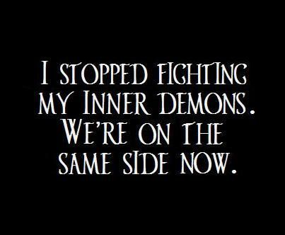 I Stopped Fighting My Inner Demons Were On The Same Side Now
