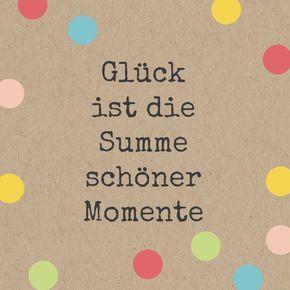Glück ist die Summe schöner Momente.