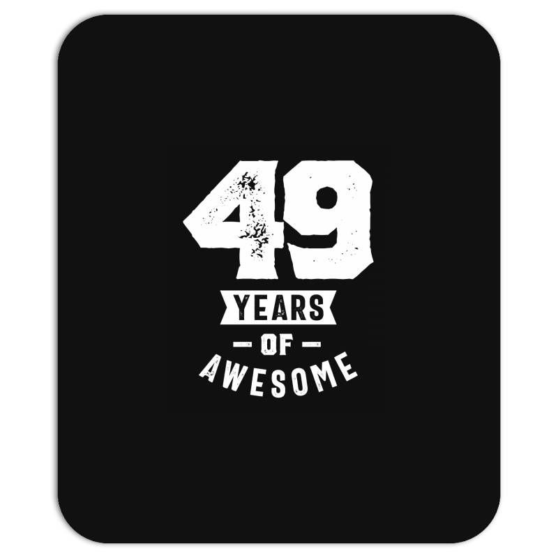 49 Years Of Awesome. This product makes a perfect gift for anyone who will celebrate their 49th birthday. Get your awesome 49 year old birthday tee now.It is the perfect vintage birthday gift for anyone turning 49 years old. Best Gift for family member, husband, wife, boyfriend, daughter, son, girlfriend, brother, sister or yourself.. When you spend a great deal of time in front of a computer every day, it's important to have a mousepad that's both dependable and good looking. Make y