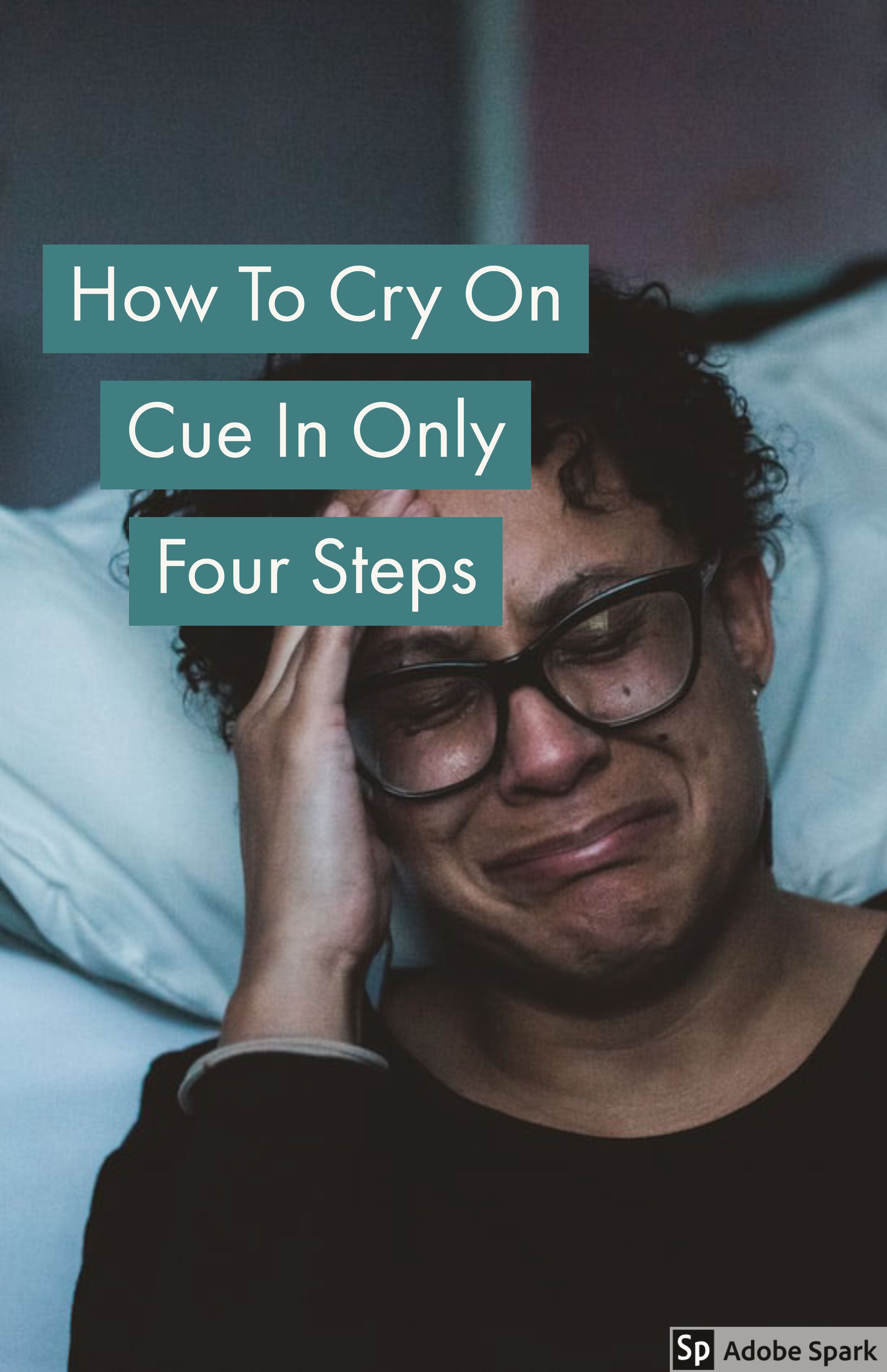 How To Cry On Cue In Only Four Steps