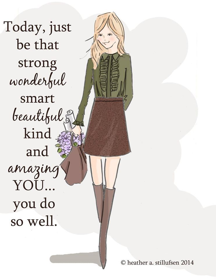 Today, just be that strong, wonderful, smart, beautiful