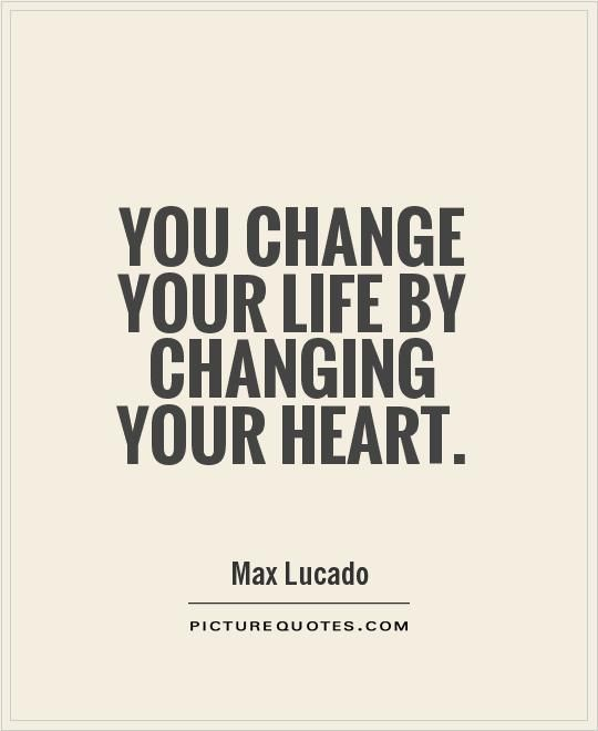 Quotes Change Your Life Unique You Change Your Lifechanging Your Heartpicture Quotes *be