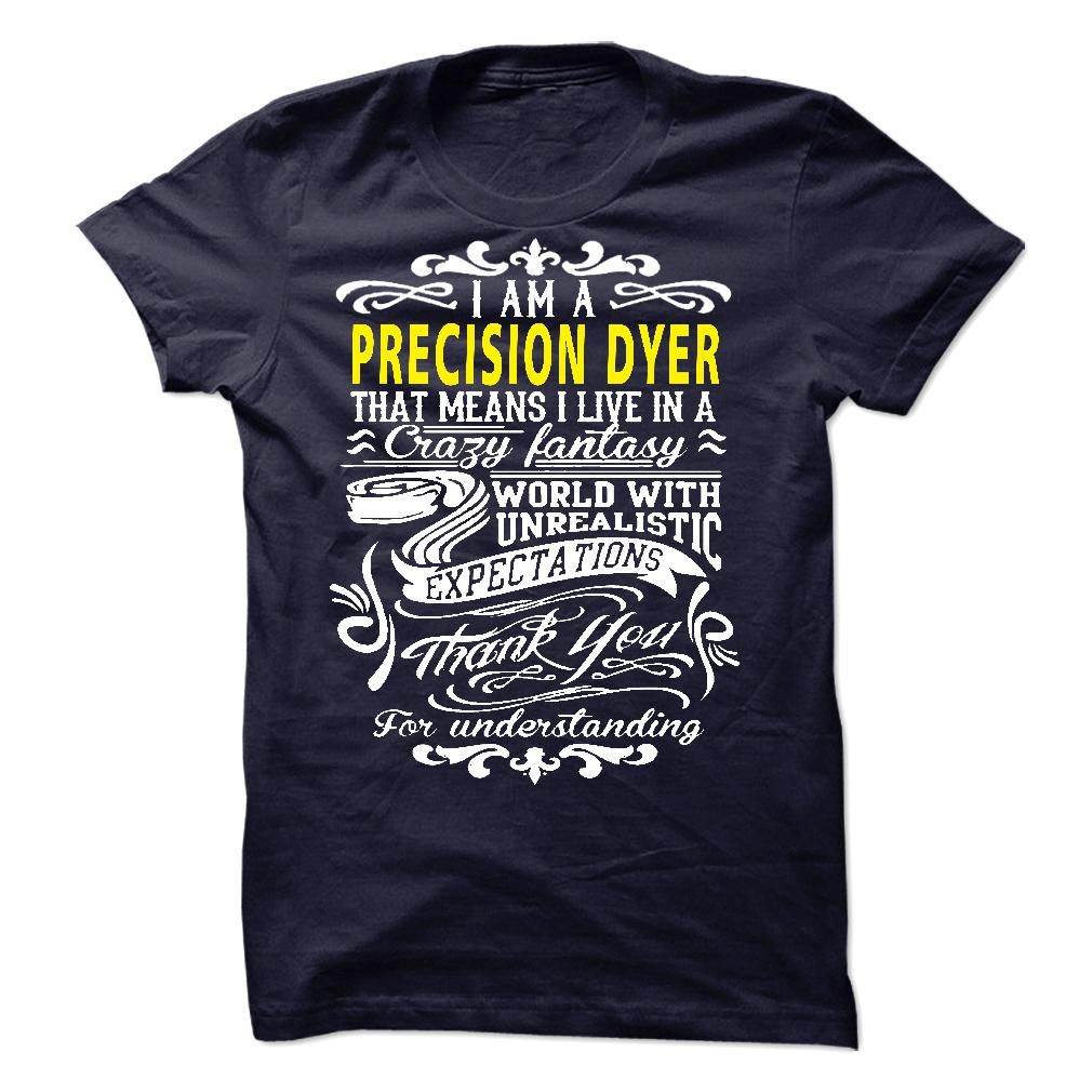 I am a Precision Dyer T-Shirts, Hoodies. VIEW DETAIL ==► https://www.sunfrog.com/LifeStyle/I-am-a-Precision-Dyer-19391529-Guys.html?id=41382
