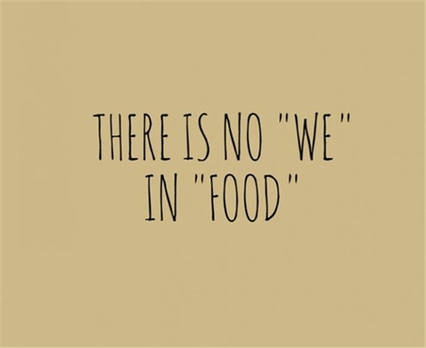 There Is No We In Food Some Days Its Like That Food Humor Hangry