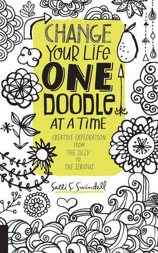 Change Your Life One Doodle At A Time Creative Exploration From The Silly To