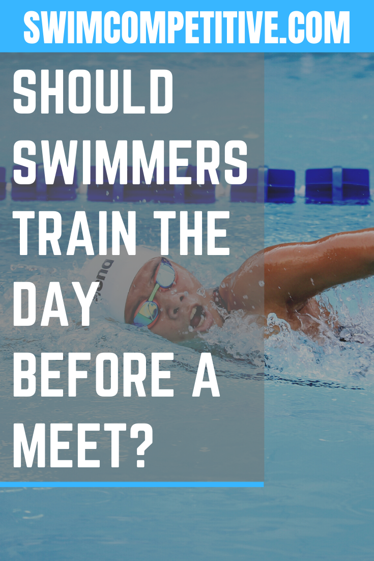 Should Swimmers Train The Day Before A Meet