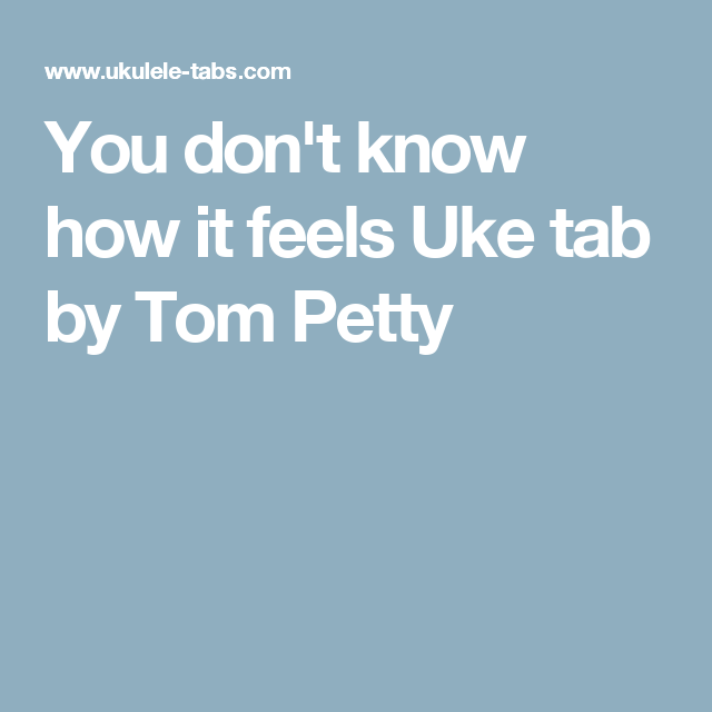 You Dont Know How It Feels Uke Tab By Tom Petty Ukulele