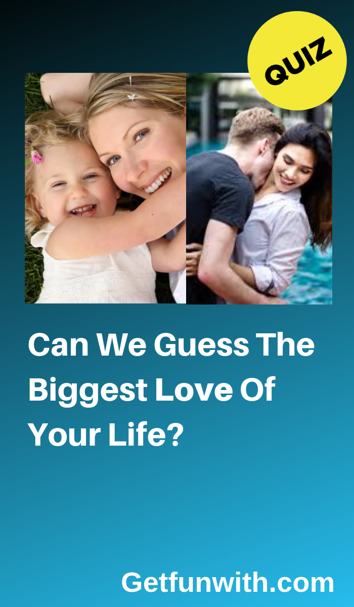 Can We Guess The Biggest Love Of Your Life? | Best friend