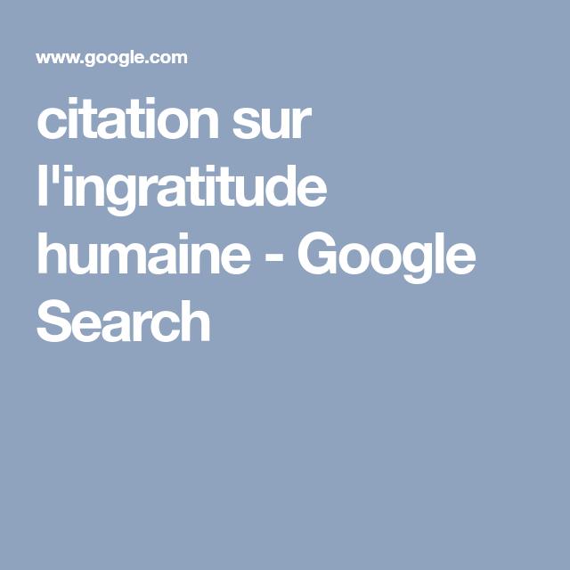 Citation Sur L Ingratitude Humaine Google Search Google
