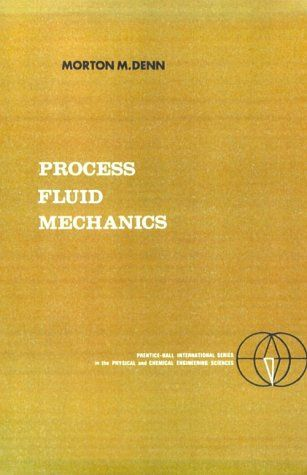 Bestseller Books Online Process Fluid Mechanics, (Prentice-Hall International Series in the Physical and Chemical Engineering Sciences) Morton M. Denn $73.19  - http://www.ebooknetworking.net/books_detail-0137231636.html