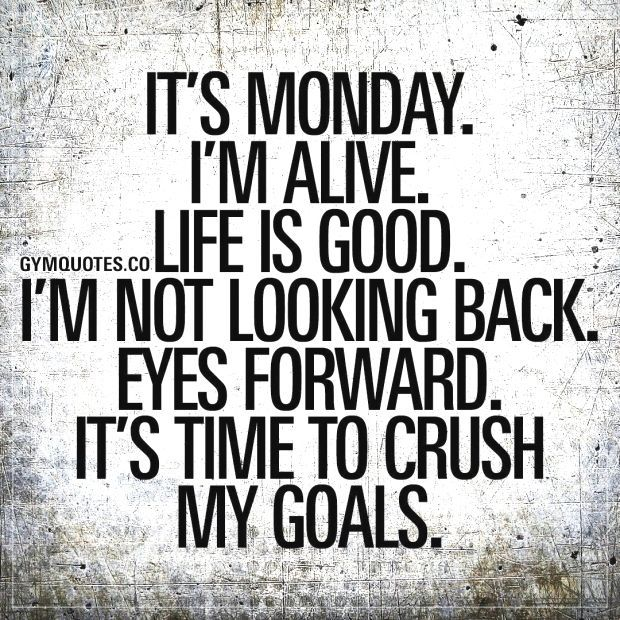 Its Monday Im alive Life is good Im not looking back Eyes forward Its time to crush my goals Monday folks No matter what youve been through or where you are in life Remem...