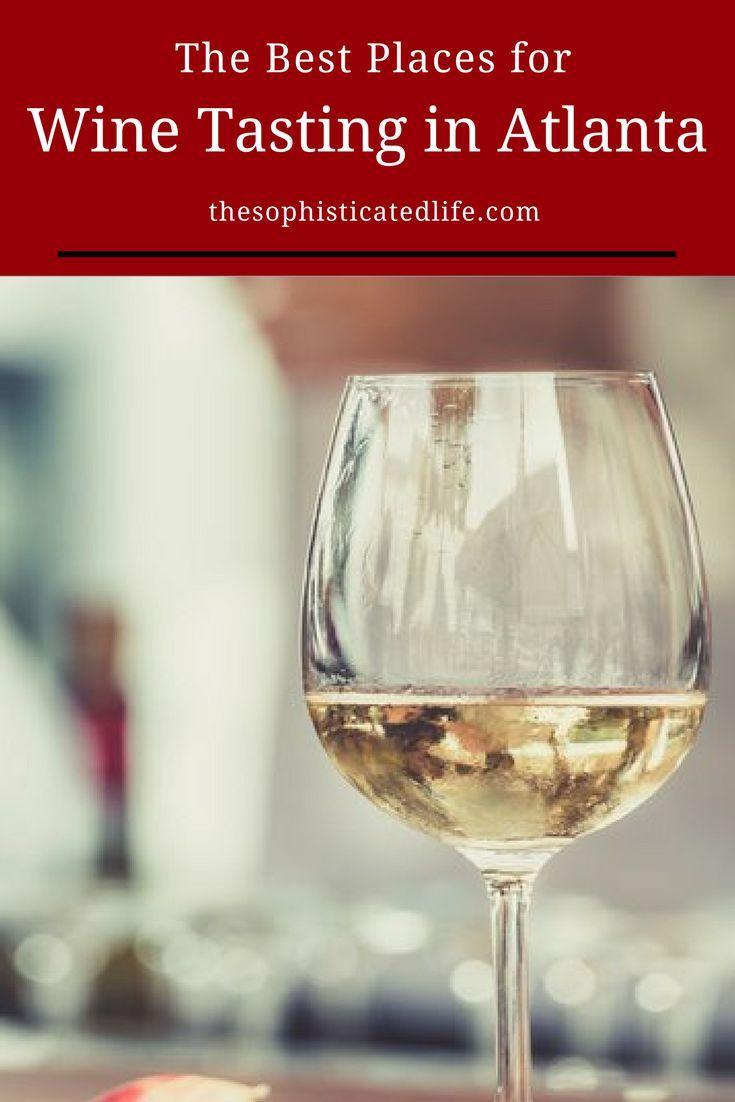 The Best Places For Wine Tasting In Atlanta Wine Tasting Wine Drinks Wine