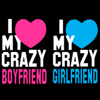 I Love My Crazy Boyfriend I Love My Crazy Girlfriend Couples