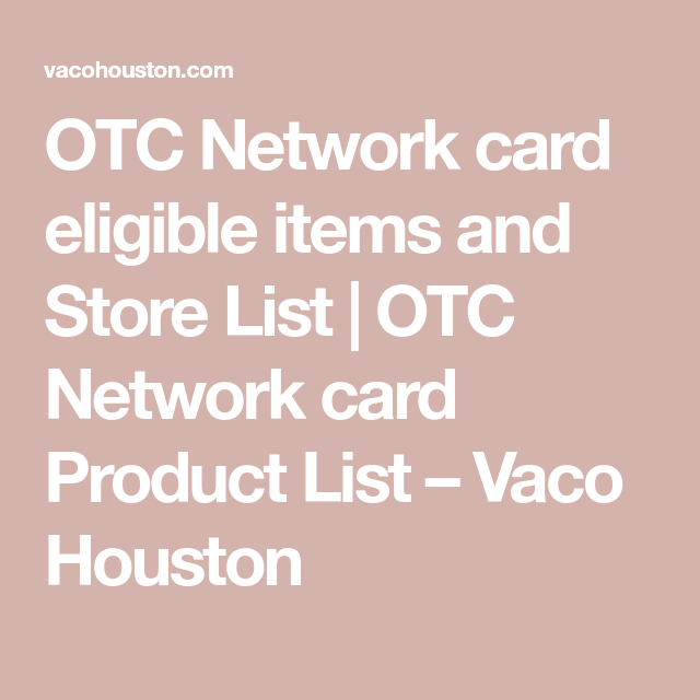 Otc Network Card Eligible Items And Store List Otc Network Card Product List Vaco Houston Networking Buy Foods Cards