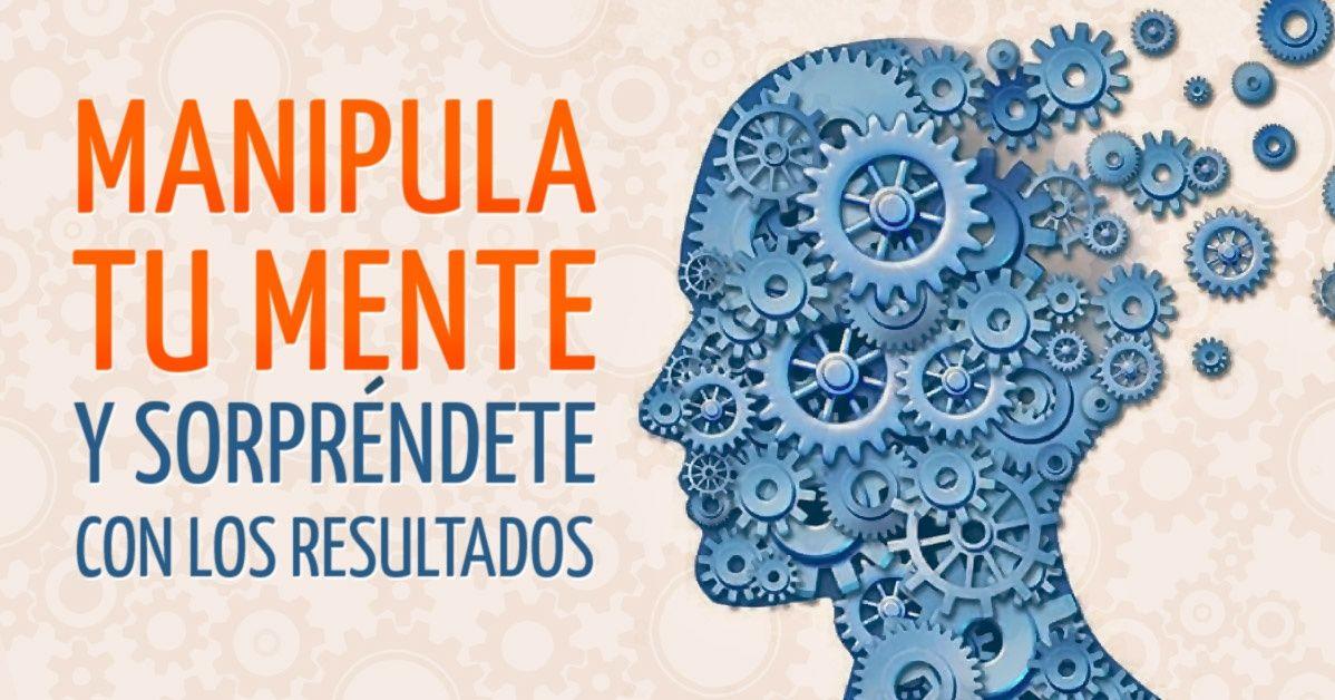 Manipula tupropia mente ysorpréndete con los resultados