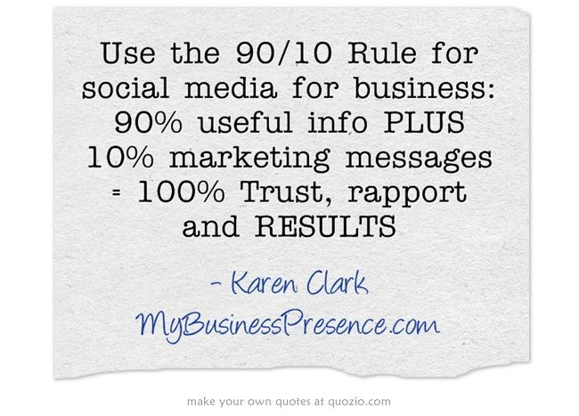 Use the 90/10 Rule for social media for business: 90%