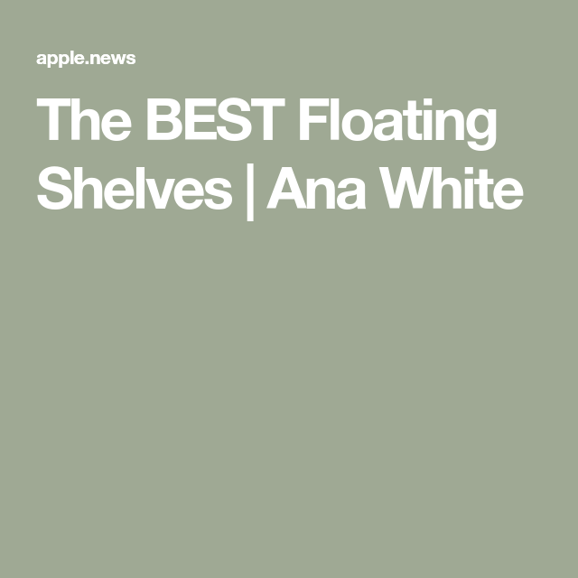 The BEST Floating Shelves #anawhite