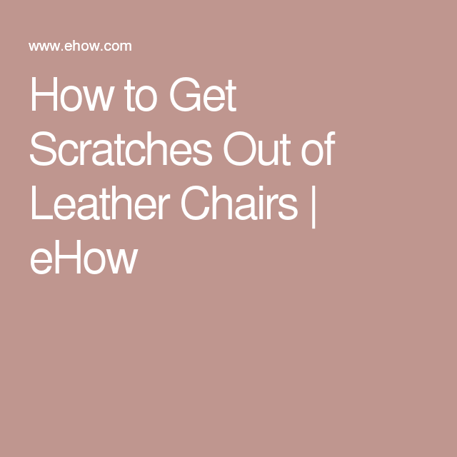 Awe Inspiring How To Get Scratches Out Of Leather Chairs Ehow Leather Evergreenethics Interior Chair Design Evergreenethicsorg