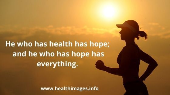 Best Health Quote - He Who Has Health Has Hope - Health ...