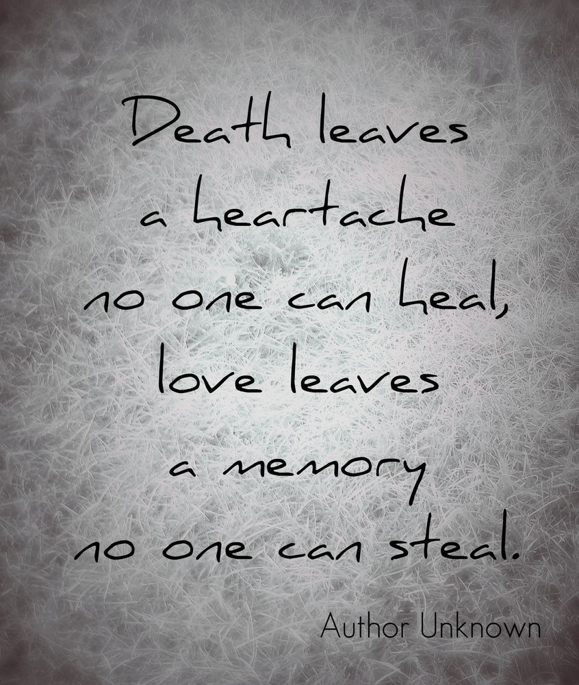 Death Leaves A Heartache No One Can Heal, Love Leaves A Memory No One Can  Steal Author Unknown / Quotes / Sayings