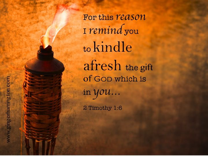 2 Timothy 1:6 Ignite the fire   God Is The Rock On Which I ...
