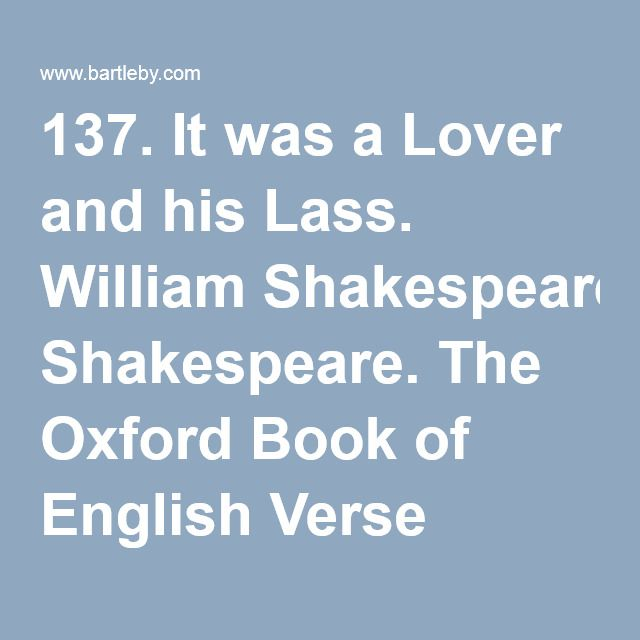 137. It was a Lover and his Lass. William Shakespeare. The Oxford Book of English Verse